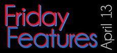 Friday Features, April 13, 2012
