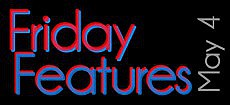 Friday Features, May 4, 2012