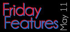 Friday Features, May 11, 2012