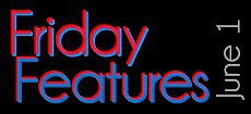 Friday Features, June 1, 2012