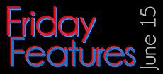 Friday Features, June 15, 2012