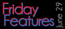 Friday Features, June 29, 2012