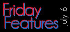 Friday Features, July 6, 2012