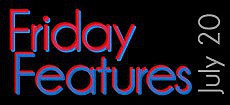 Friday Features, July 20, 2012