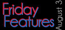 Friday Features, Aug. 3, 2012