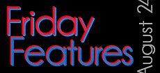 Friday Features, Aug. 24, 2012