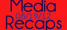 Media Recaps: Week of 8/19/12